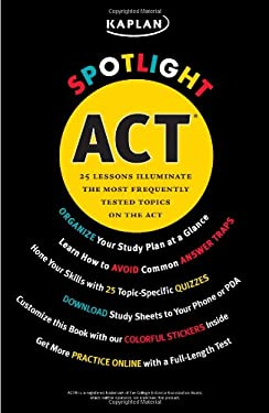 Kaplan Spotlight ACT: 25 Lessons Illuminate the Most Frequently Tested Topics 9781427752239
