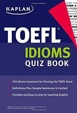 Kaplan TOEFL Idioms Quiz Book 9781427797513