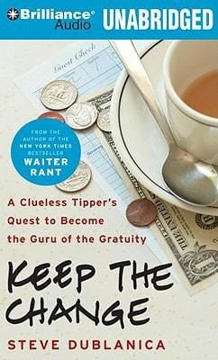 Keep the Change: A Clueless Tipper's Quest to Become the Guru of the Gratuity 9781423396048