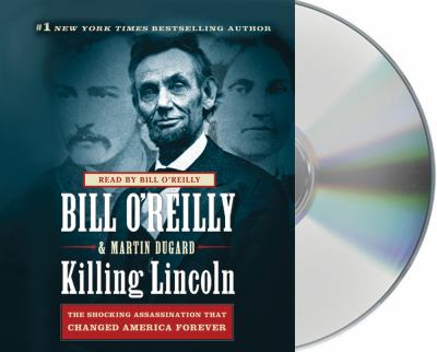 Killing Lincoln: The Shocking Assassination That Changed America Forever 9781427213129