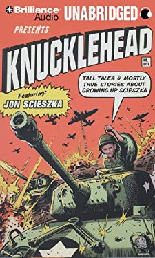 Knucklehead: Tall Tales & Mostly True Stories about Growing Up Scieszka 9781423399742