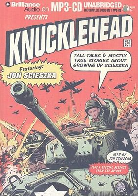 Knucklehead: Tall Tales & Mostly True Stories about Growing Up Scieszka 9781423399766