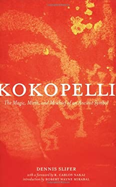 Kokopelli: The Magic, Mirth, and Mischief of an Ancient Symbol 9781423601746