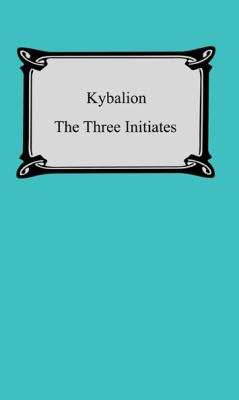 Kybalion: A Study of the Hermetic Philosophy of Ancient Egypt and Greece 9781420926552