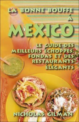La Bonne Bouffe a Mexico: Le Guide Des Meilleurs ?Choppes, Fondas Et Des Restaurants ?L?gants 9781425158958