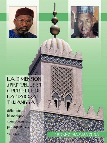 La Dimension Spirituelle Et Cultuelle de La Tariqa Tijjaniyya: Definition, Historique, Composantes, Pratiques, ... 9781426943461