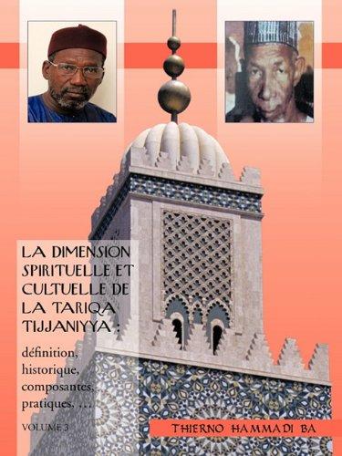 La Dimension Spirituelle Et Cultuelle de La Tariqa Tijjaniyya: Definition, Historique, Composantes, Pratiques, ... 9781426943737