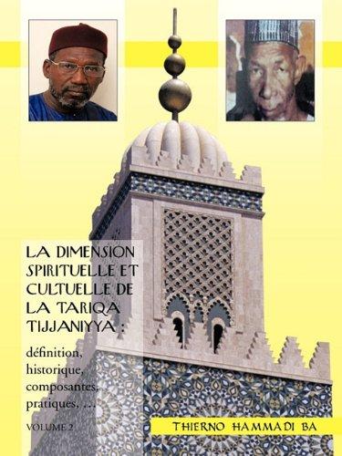 La Dimension Spirituelle Et Cultuelle de La Tariqa Tijjaniyya: Definition, Historique, Composantes, Pratiques, ...