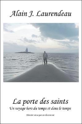 La Porte Des Saints: Un Voyage Hors Du Temps Et Dans Le Temps 9781425153045