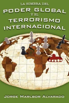 La Sombra del Poder Global y El Terrorismo Internacional