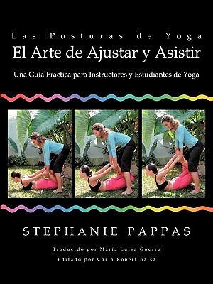 Las Posturas de Yoga: El Arte de Ajustar y Asistir: Una Gua Prctica Para Instructores y Estudiantes de Yoga 9781426918964