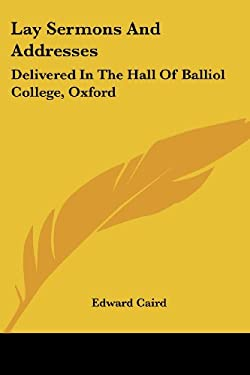 Lay Sermons and Addresses: Delivered in the Hall of Balliol College, Oxford