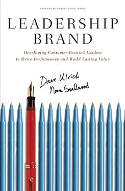 Leadership Brand: Developing Customer-Focused Leaders to Drive Performance and Build Lasting Value 9781422110300