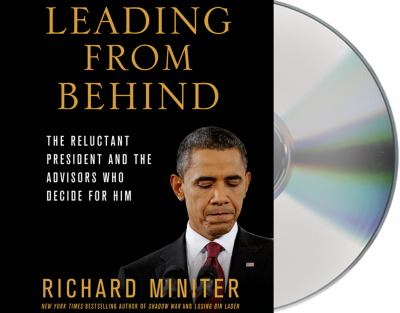 Leading from Behind: The Reluctant President and the Advisors Who Decide for Him 9781427230089