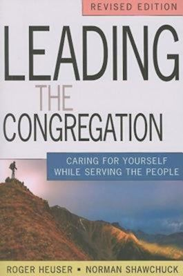 Leading the Congregation: Caring for Yourself While Serving Others 9781426711398