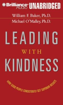 Leading with Kindness: How Good People Consistently Get Superior Results 9781423364658