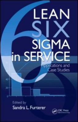 Lean Six Sigma in Service: Applications and Case Studies 9781420078886