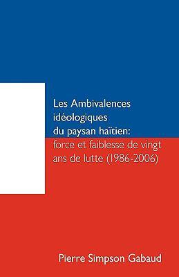 Les Ambivalences Idologiques Du Paysan Hatien: Force Et Faiblesse de Vingt ANS de Lutte (1986-2006) 9781426919589