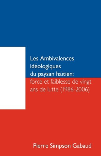 Les Ambivalences Idologiques Du Paysan Hatien: Force Et Faiblesse de Vingt ANS de Lutte (1986-2006) 9781426919596