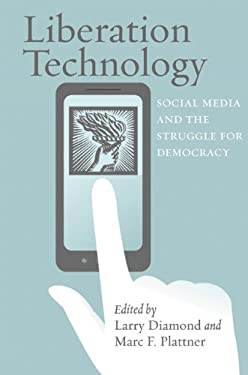 Liberation Technology: Social Media and the Struggle for Democracy 9781421405681