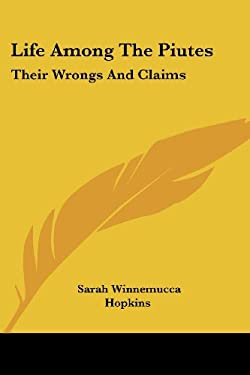 Life Among the Piutes: Their Wrongs and Claims 9781428613270
