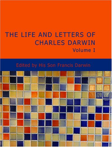 Life and Letters of Charles Darwin; Volume 1 9781426403767