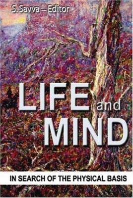 Life and Mind: In Search of the Physical Basis 9781425110901