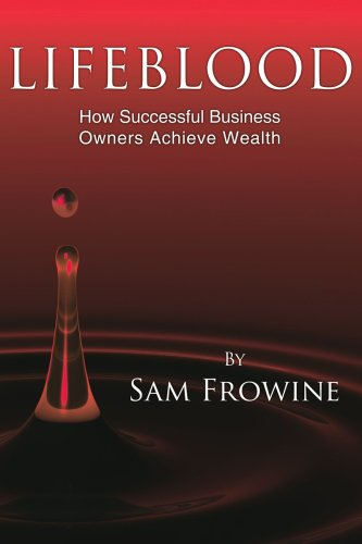 Lifeblood: How Successful Business Owners Achieve Wealth 9781425921620