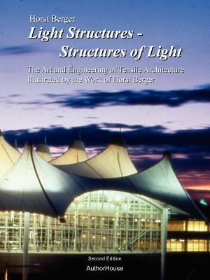 Light Structures - Structures of Light: The Art and Engineering of Tensile Architecture Illustrated by the Work of Horst Berger 9781420852677