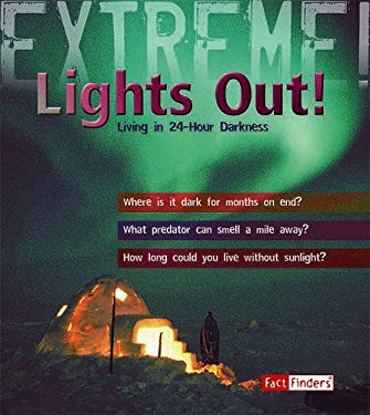 Lights Out!: Living in 24-Hour Darkness 9781429631440