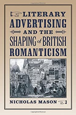 Literary Advertising and the Shaping of British Romanticism 9781421409986