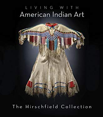 Living with American Indian Art: The Hirschfield Collection 9781423604525
