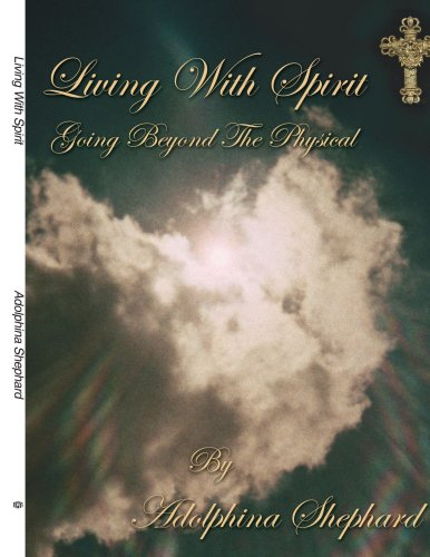 Living with Spirit: Going Beyond the Physical 9781425911164