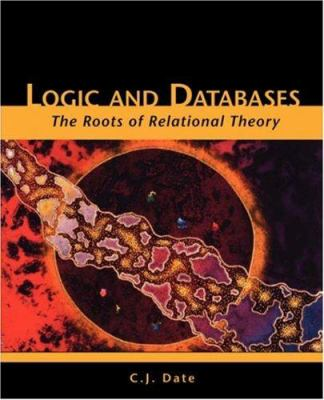 Logic and Databases: The Roots of Relational Theory 9781425122904