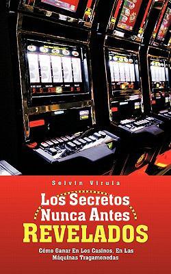 Los Secretos Nunca Antes Revelados: C Mo Ganar En Los Casinos, En Las M Quinas Tragamonedas 9781426959486