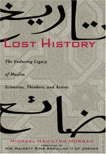 Lost History: The Enduring Legacy of Muslim Scientists, Thinkers, and Artists 9781426200922