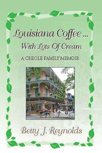 Louisiana Coffee ... with Lots of Cream 9781425776145