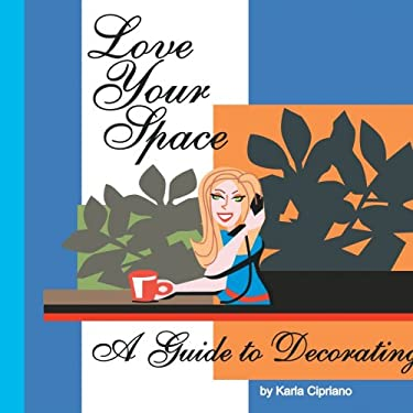 Love Your Space!: A Guide to Decorating 9781425961527