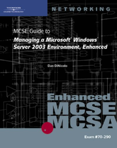 MCSE Guide to Managing a Microsoft Windows Server 2003 Environment, Enhanced: Exam #70-290 [With CDROM] 9781423902898