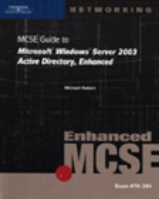MCSE Guide to Microsoft Windows Server 2003: Active Directory, Enhanced [With CDROM] 9781423902928