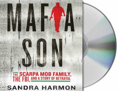 Mafia Son: The Scarpa Mob Family, the FBI, and a Story of Betrayal 9781427207029