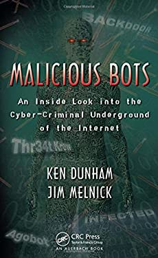 Malicious Bots: An Inside Look Into the Cyber-Criminal Underground of the Internet 9781420069037