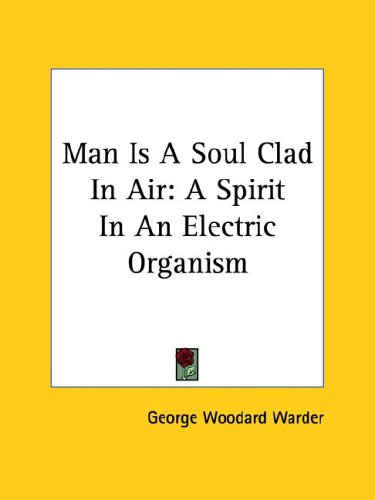 Man Is a Soul Clad in Air: A Spirit in an Electric Organism
