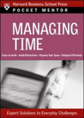 Managing Time: Expert Solutions to Everyday Challenges 9781422101865