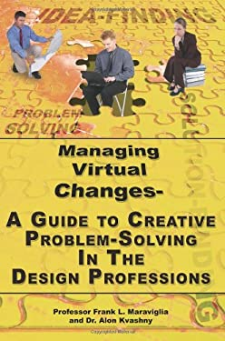 Managing Virtual Changes-A Guide to Creative Problem Solving for the Design Professions 9781420853681