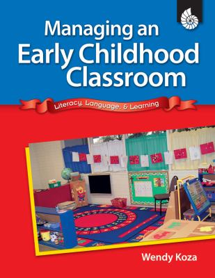 Managing an Early Childhood Classroom: Literacy, Language, & Learning 9781425806354