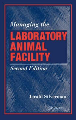 Managing the Laboratory Animal Facility 9781420055566