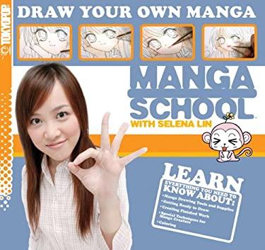 Manga School with Selena Lin: Draw Your Own Manga 9781427810236