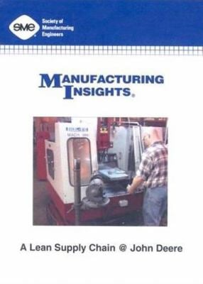 Manufacturing Insights: A Lean Supply Chain at John Deere 9781420075977