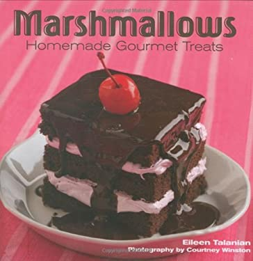 Marshmallows: Homemade Gourmet Treats 9781423602491